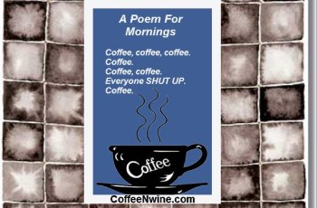 A poem for mornings, Coffee, Coffee, Coffee, Coffee, Everyone shut up. Coffee