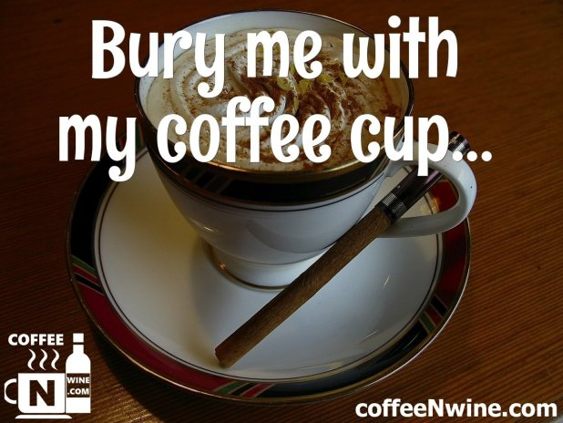 Bury me with my coffee cup - Coffee Image Quotes