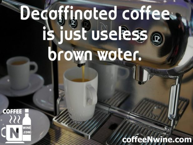 Decaffeinated coffee is just useless brown water - Coffee Image Quotes