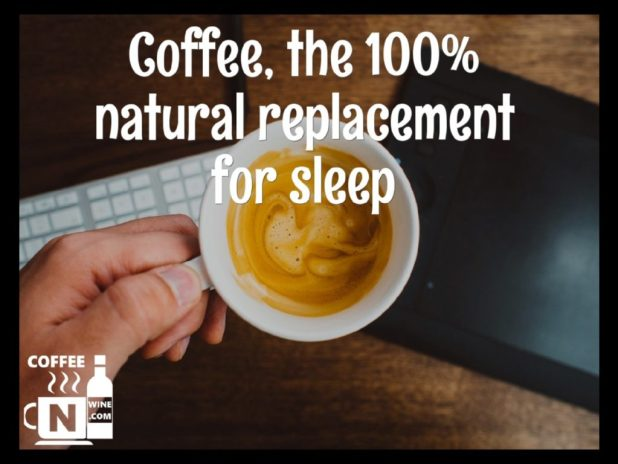 Coffee the 100 percent natural replacement for sleep - Quotes About Coffee