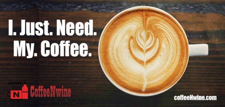 I just need my coffee - Morning Coffee Quotes