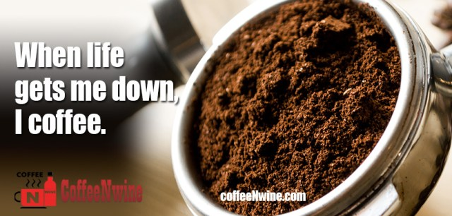 When life gets me down, I coffee! - Morning Coffee Quotes