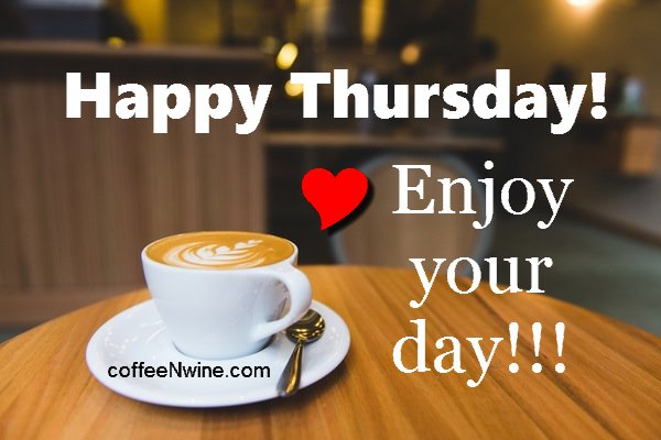 Happy Thursday. Enjoy your day - Thursday Morning Coffee