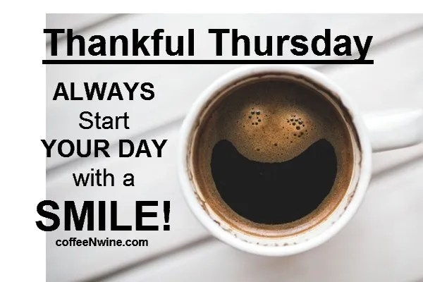 Thankful Thursday. Always start your day with a smile - Thursday Morning Coffee