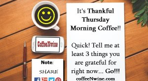 It's thankful Thursday Morning Coffee. Quick tell me at least 3 things you are thankful for.