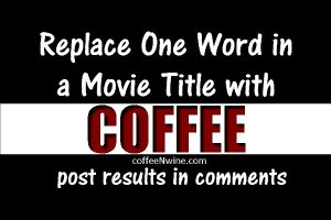 Replace One Word in a Movie Title with Coffee