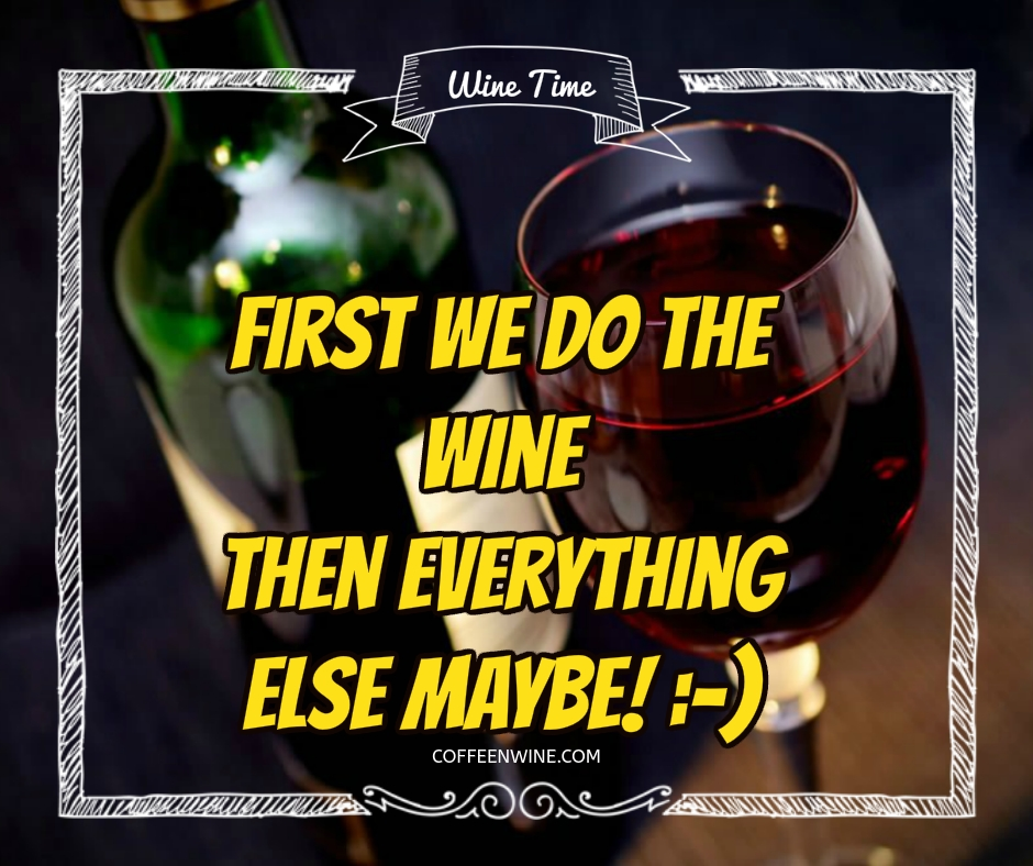 Tumblr Wine Quotes Images - First We Do The Wine Then Everything Else