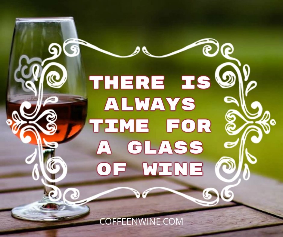 Tumblr Wine Quotes Images - There is always time for a glass of wine