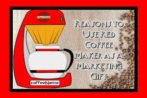 Reasons to Use Red Coffee Maker as A Marketing Gift 1
