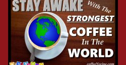 Stay Awake With The Strongest Coffee in the World