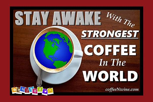 Stay Awake strongest cup of coffee strongest type of coffee