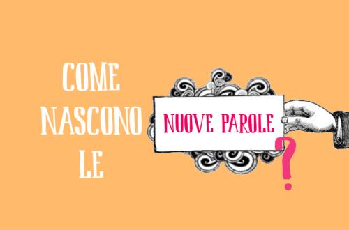 Come nascono le nuove parole della lingua italiana e quali sono?