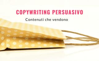 Copywriting persuasivo: contenuti che vendono