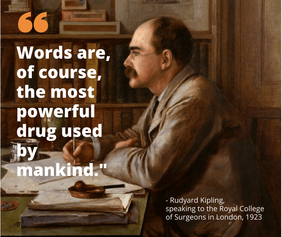 Words are the most powerful drug - Kipling