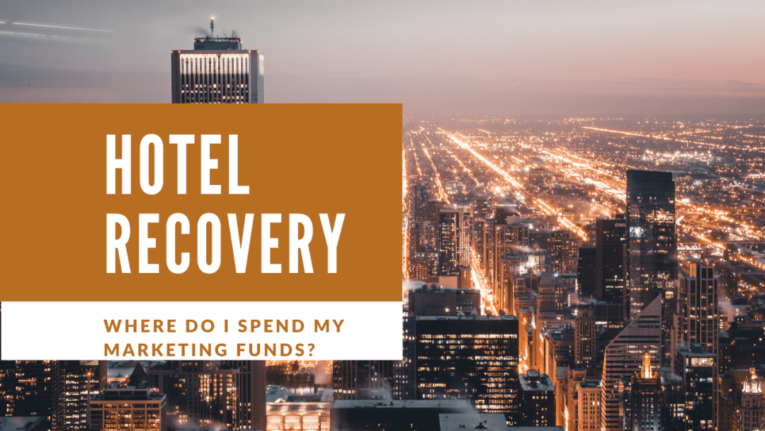 Recovery for Branded Hotels and Where to Put your Marketing Resources