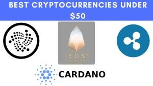Best Cryptocurrencies Under $50 To Invest In 2018