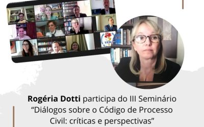 """Rogéria Dotti participa do III Seminário """"Diálogos sobre o Código de Processo Civil: críticas e perspectivas"""""""