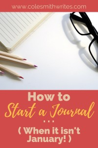 Find out how to start a journal -- even when it isn't January! #amwriting #journaling #writingtips