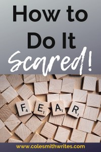 You can procrastinate another day or you can do it scared |