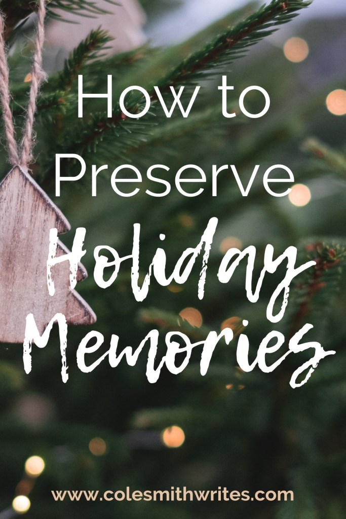 Try these tips to preserve holiday memories for many years to come! #creatives #writers