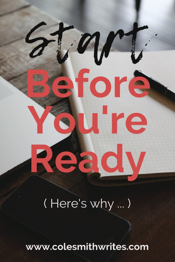 Why should you start before you're ready? | #selfpublishing #indieauthors #creativity #creativeinspiration #writersunite #writingadvice #writingtips #fiction