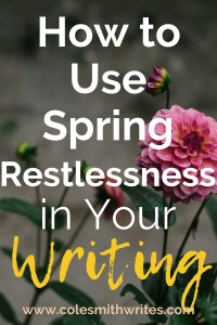 What if you could use spring restlessness in your writing? | #creatives #creativity #indiepublishing #indiepub