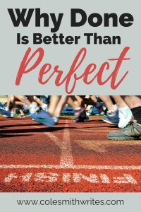 Which is better, starting or finishing? Does perfectionism keep you from finishing? Here's what I think: done is better than perfect!