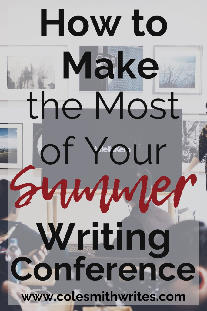 Want to Make the Most of Your Summer Writing Conference? Try these tips: