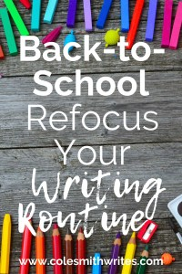 Here's how to reevaluate and refocus your writing routine for back-to-school season | #indieauthors #indiepublishing