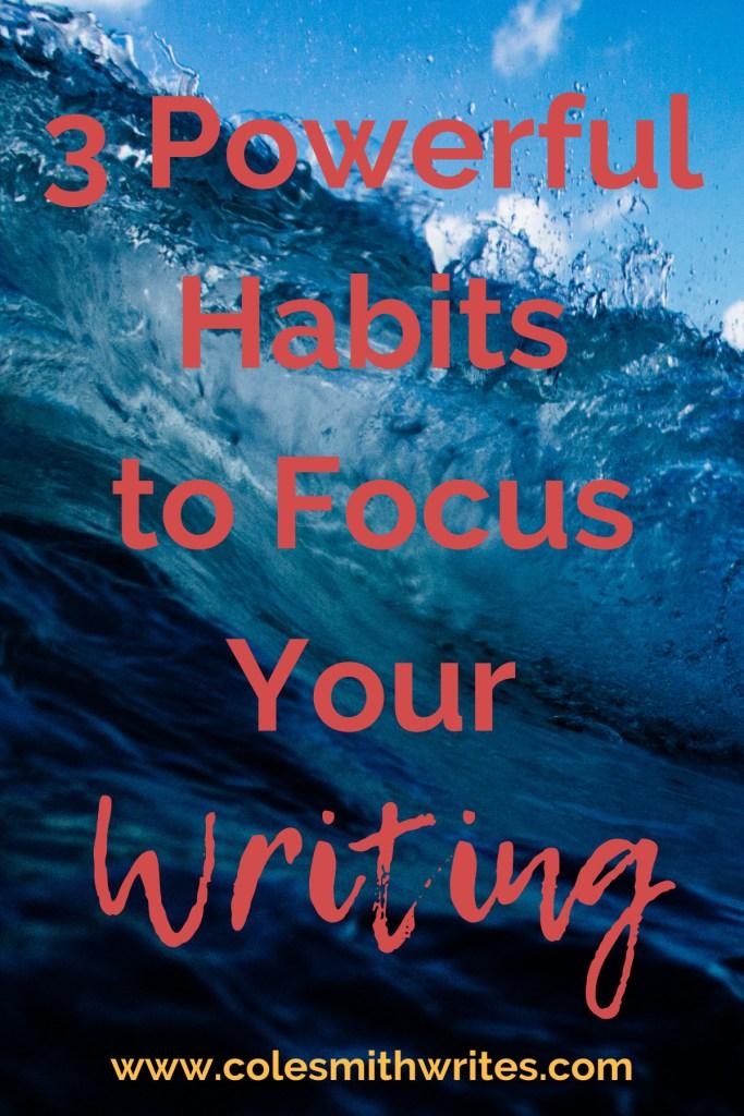3 Powerful Habits to Focus Your Writing | #writingtips #fiction #writers #writersblock #authortips #writinghelp #writingadvice #writerproblems #authors #readers #novel #newyearsresolutions