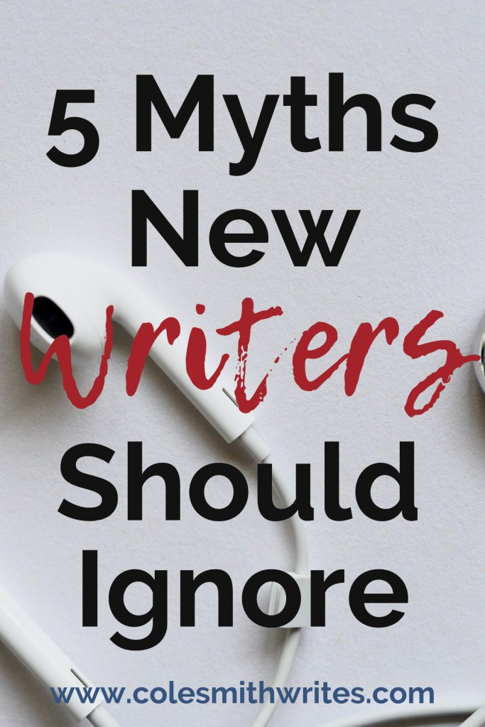 Have you heard any of these 5 myths new writers should ignore? | #indieauthors #selfpublishing #writingtips #fiction #authors #readers