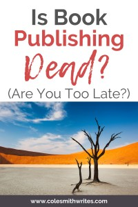 Is book publishing dead? | Cole Smith Writes |