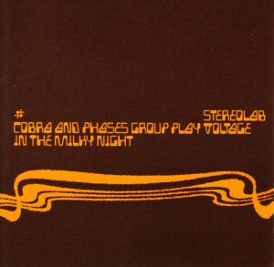 Stereolab - Cobra And Phases Group Play Voltage In The Milky Night CD cover