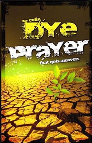 Prayer-that-gets-answers_colin-dye