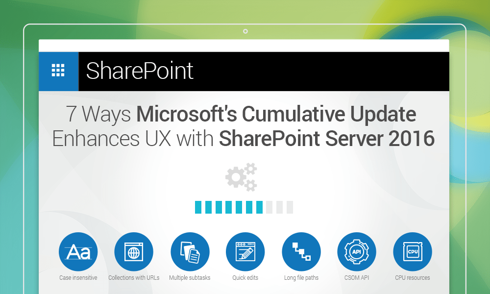 7 Ways Microsoft's Cumulative Update Enhances User Experience with SharePoint Server 2016