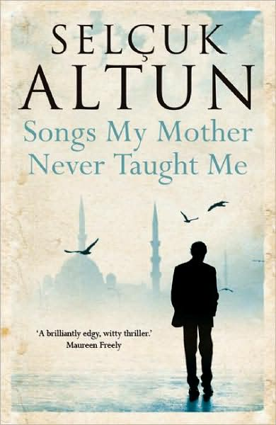 Songs My Mother Never Taught Me by Selcuk Altun