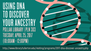 April 2017 Cal State Fullerton Program: Using DNA to Discover Your Ancestry