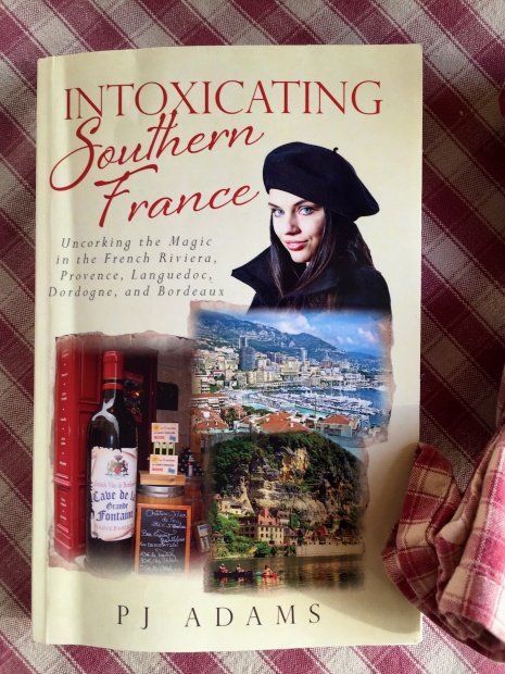 "Cover of PJ Adams' latest book ""Intoxicating Southern France""."