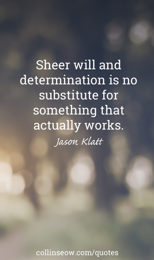 Jason Klatt Quote Sheer Will Determination