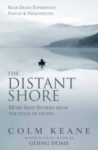 The Distant Shore, More Irish Stories from the Edge of Death by Colm Keane