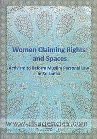 Women Claiming Rights and Spaces- Activism to Reform Muslim Personal Law in Sri Lanka