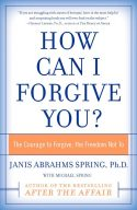 How Can I Forgive You? by Janis Abrahms-Spring