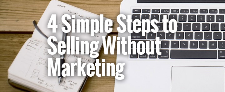 How to Sell Without Marketing