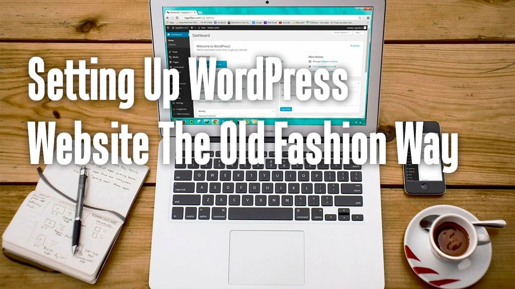 Setting Up WordPress Website The Old Fashion Way