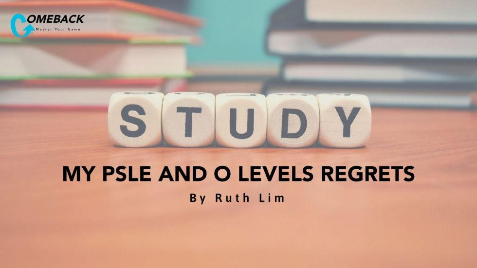 03 My PSLE and O Levels Regrets