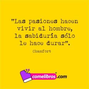 Las pasiones hacen vivir al hombre, la sabiduría sólo le hace durar