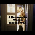 4 Reasons why YOU should watch Doctor Who