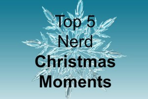 Top 5 Nerd Christmas moments