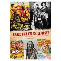 ERASE UNA VEZ EN EL OESTE. HISTORIA, CINE Y GUIA DEL WESTERN AMERICANO