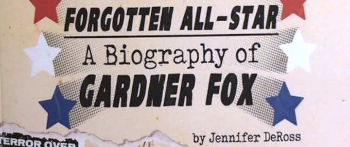 Forgotten All-Star: A biography oF Gardner Fox